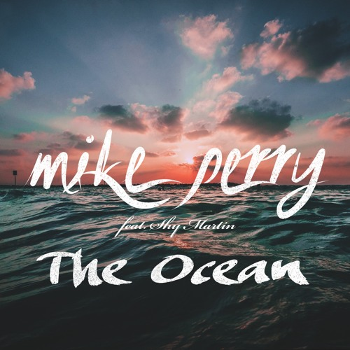 Mike Perry Ft SHY Martin - The Ocean