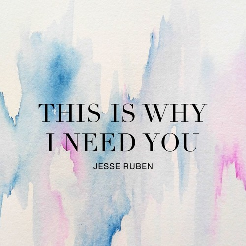Jesse Ruben - This Is Why I Need You